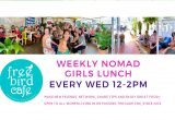 Weekly Nomad Girls Lunch on every Wednesday at noon at Free Bird Cafe